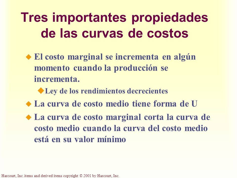 Harcourt, Inc. items and derived items copyright © 2001 by Harcourt, Inc. Tres importantes propiedades de las curvas de costos El costo marginal se in