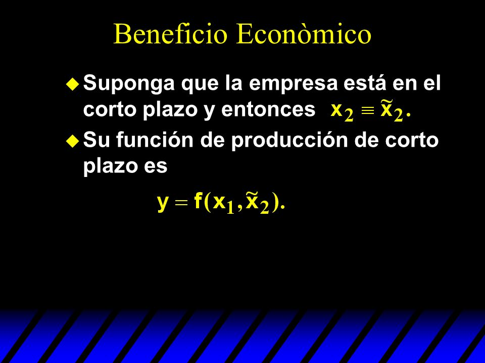 u Suponga que la empresa está en el corto plazo y entonces u Su función de producción de corto plazo es Beneficio Econòmico