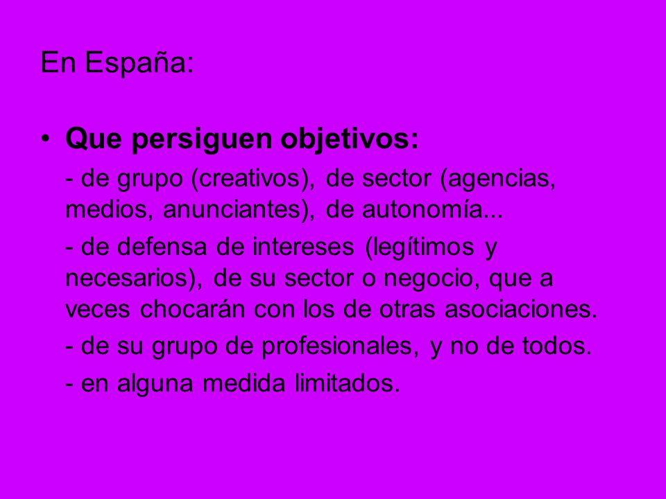 En España: Que persiguen objetivos: - de grupo (creativos), de sector (agencias, medios, anunciantes), de autonomía...