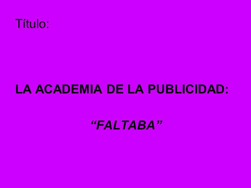 Título: LA ACADEMIA DE LA PUBLICIDAD: FALTABA