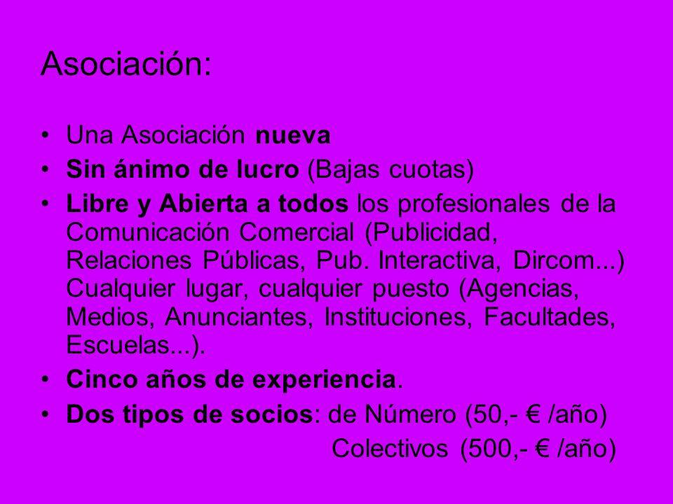 Asociación: Una Asociación nueva Sin ánimo de lucro (Bajas cuotas) Libre y Abierta a todos los profesionales de la Comunicación Comercial (Publicidad, Relaciones Públicas, Pub.