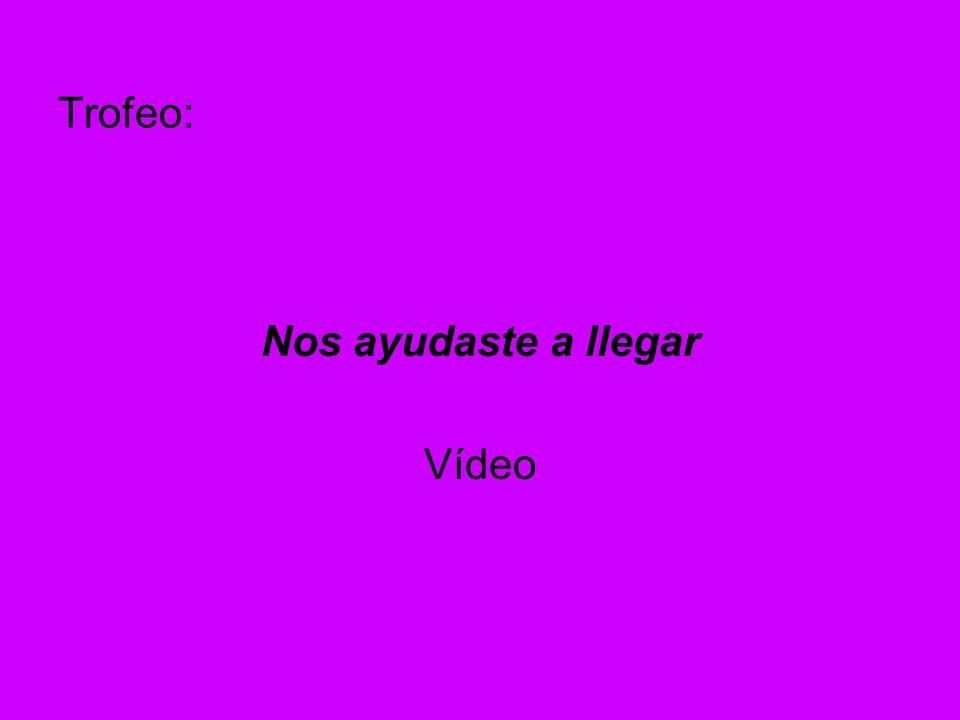 Trofeo: Nos ayudaste a llegar Vídeo