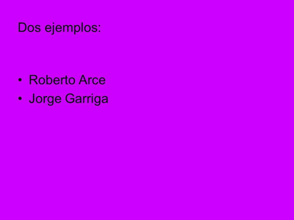 Dos ejemplos: Roberto Arce Jorge Garriga