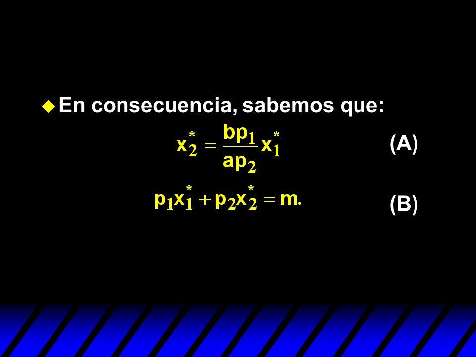 u En consecuencia, sabemos que: (A) (B)