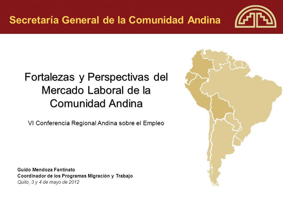 Fortalezas y Perspectivas del Mercado Laboral de la Comunidad Andina VI Conferencia Regional Andina sobre el Empleo Secretaría General de la Comunidad