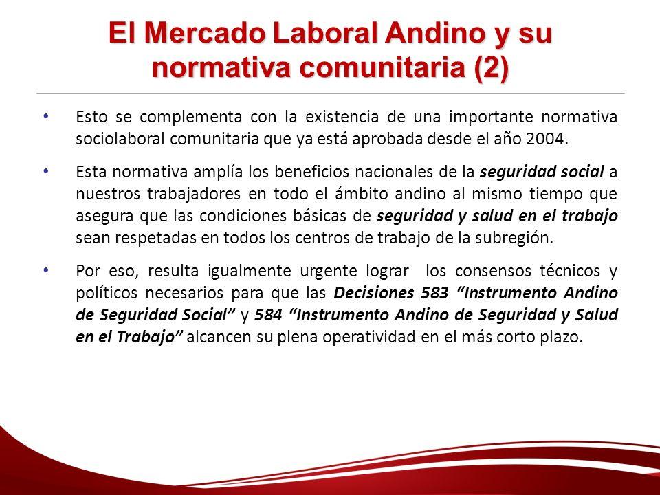 El Mercado Laboral Andino y su normativa comunitaria (2) Esto se complementa con la existencia de una importante normativa sociolaboral comunitaria qu