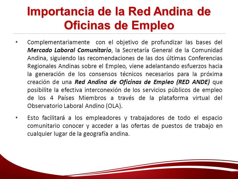 Importancia de la Red Andina de Oficinas de Empleo Complementariamente con el objetivo de profundizar las bases del Mercado Laboral Comunitario, la Se