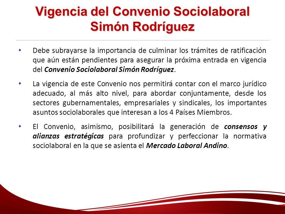 Vigencia del Convenio Sociolaboral Simón Rodríguez Debe subrayarse la importancia de culminar los trámites de ratificación que aún están pendientes pa