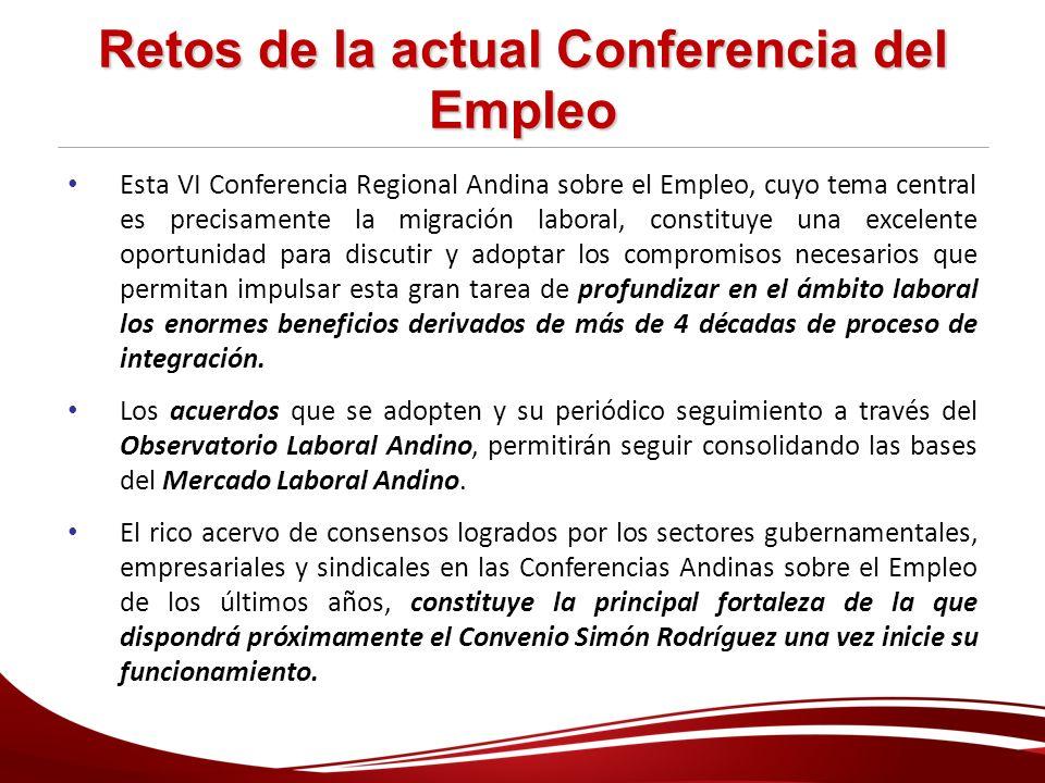 Retos de la actual Conferencia del Empleo Esta VI Conferencia Regional Andina sobre el Empleo, cuyo tema central es precisamente la migración laboral,