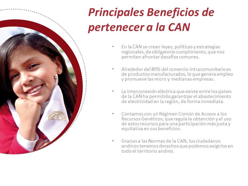 Principales Beneficios de pertenecer a la CAN En la CAN se crean leyes, políticas y estrategias regionales, de obligatorio cumplimiento, que nos permi