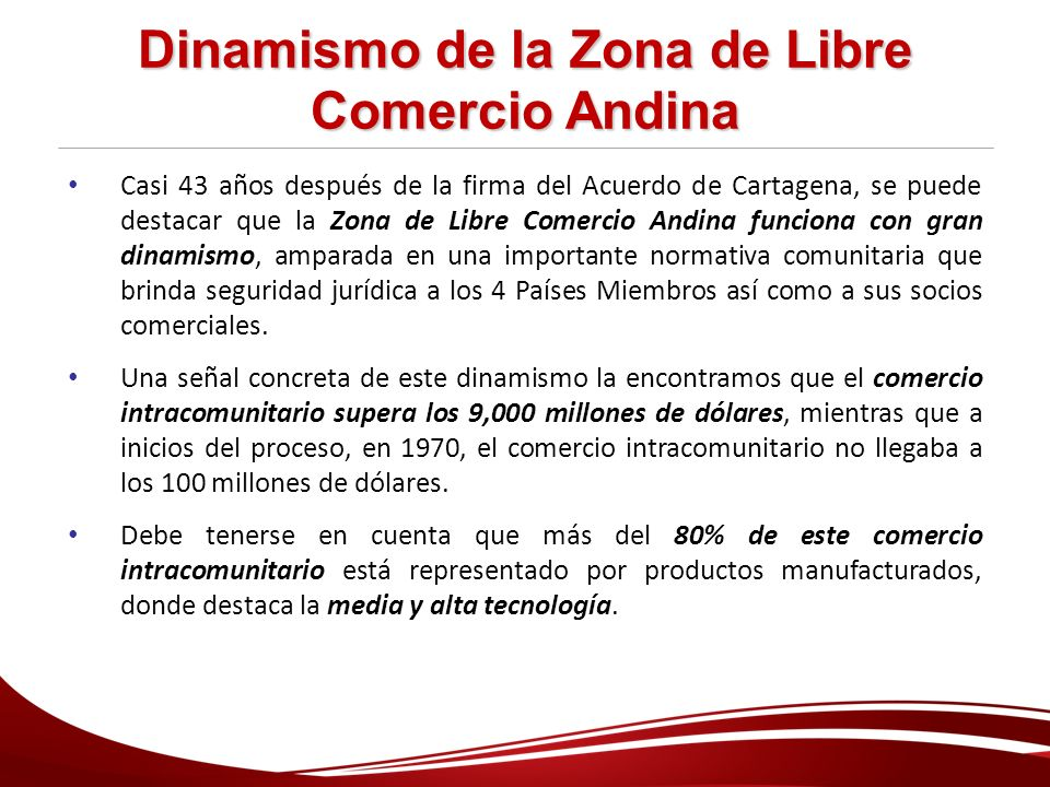 Dinamismo de la Zona de Libre Comercio Andina Casi 43 años después de la firma del Acuerdo de Cartagena, se puede destacar que la Zona de Libre Comerc