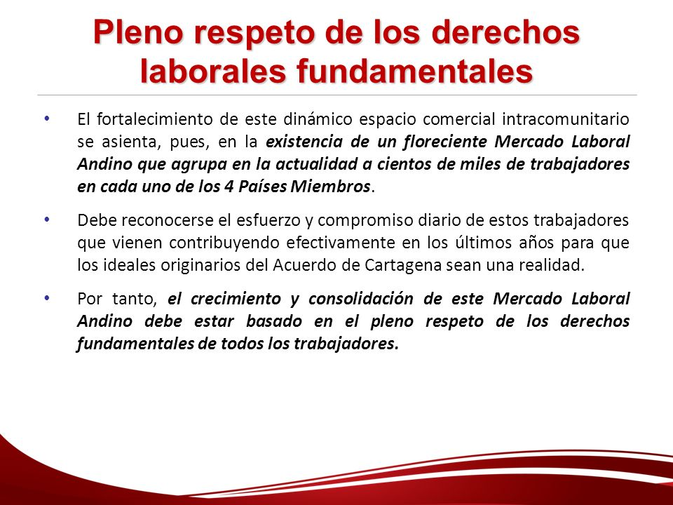 Pleno respeto de los derechos laborales fundamentales El fortalecimiento de este dinámico espacio comercial intracomunitario se asienta, pues, en la e