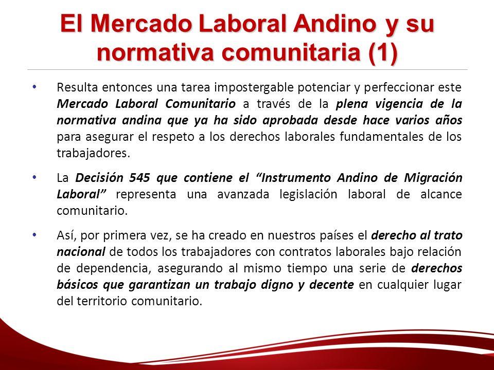 El Mercado Laboral Andino y su normativa comunitaria (1) Resulta entonces una tarea impostergable potenciar y perfeccionar este Mercado Laboral Comuni