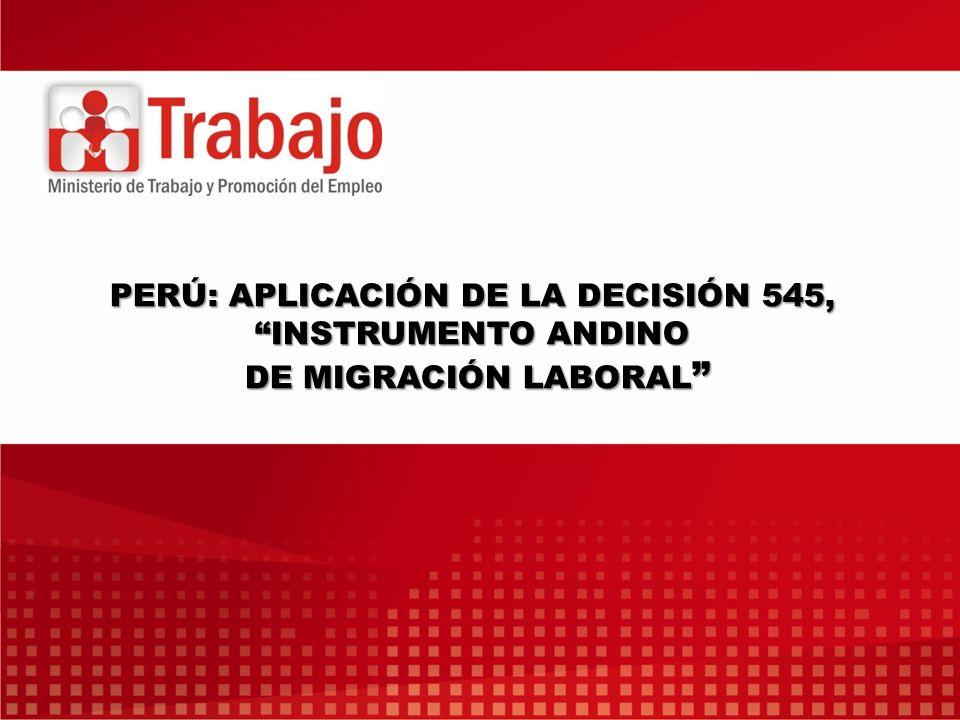 PERÚ: APLICACIÓN DE LA DECISIÓN 545, INSTRUMENTO ANDINO DE MIGRACIÓN LABORAL PERÚ: APLICACIÓN DE LA DECISIÓN 545, INSTRUMENTO ANDINO DE MIGRACIÓN LABO