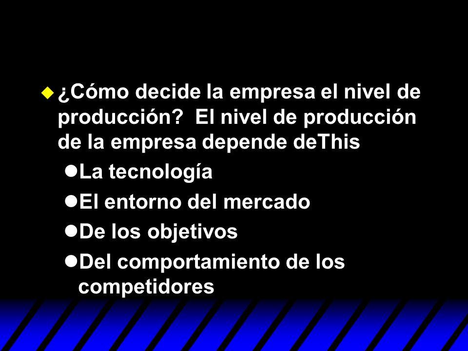 ¿Cómo decide la empresa el nivel de producción? El nivel de producción de la empresa depende deThis La tecnología El entorno del mercado De los objeti