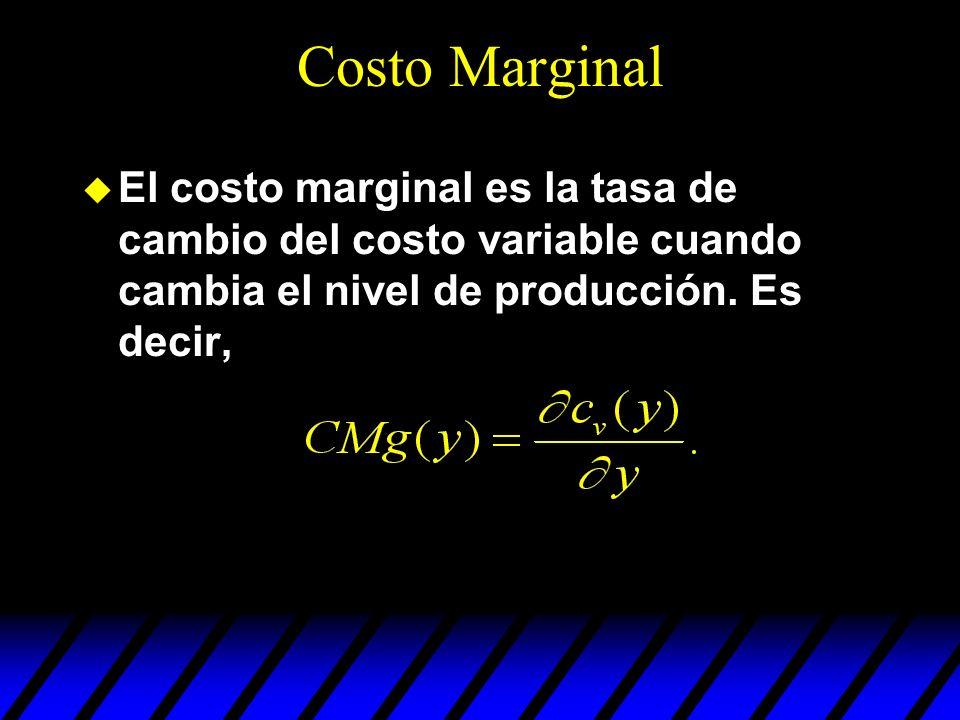 Costo Marginal u El costo marginal es la tasa de cambio del costo variable cuando cambia el nivel de producción. Es decir,