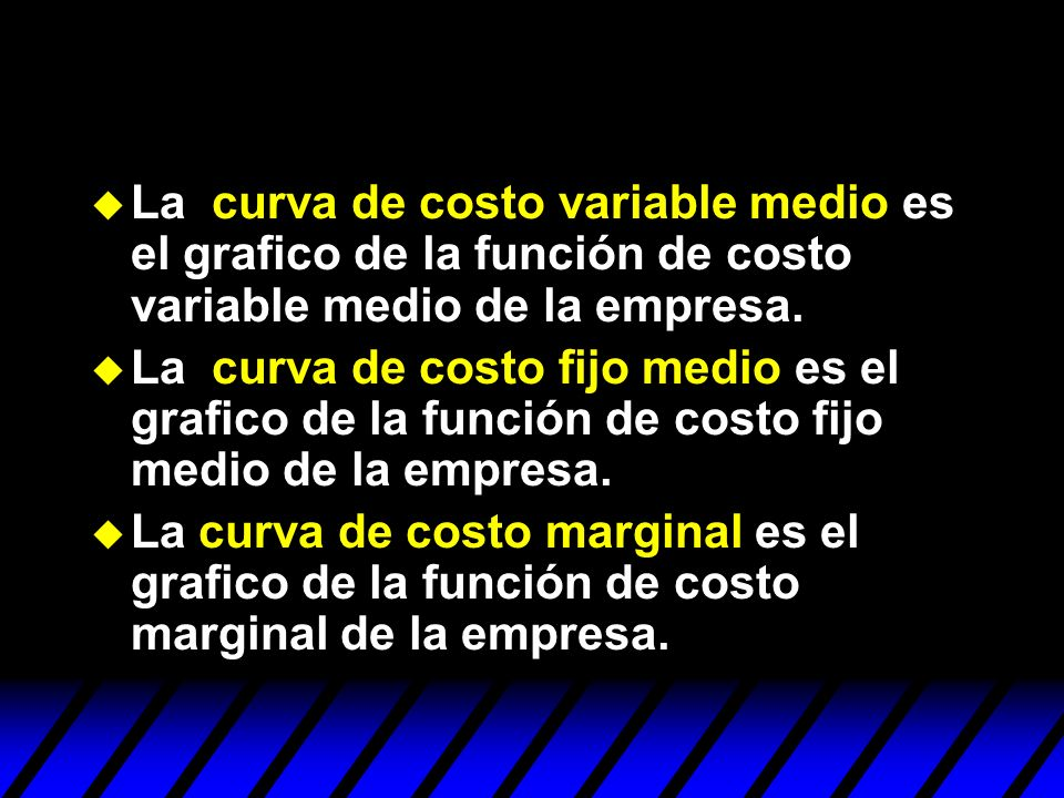 u La curva de costo variable medio es el grafico de la función de costo variable medio de la empresa. u La curva de costo fijo medio es el grafico de