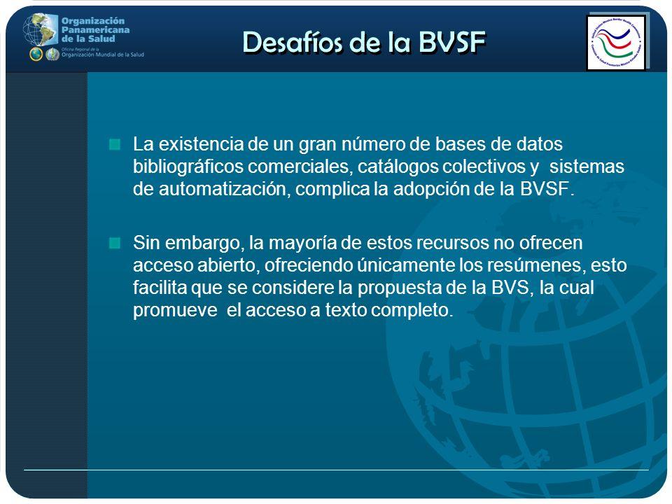 Desafíos de la BVSF La existencia de un gran número de bases de datos bibliográficos comerciales, catálogos colectivos y sistemas de automatización, c