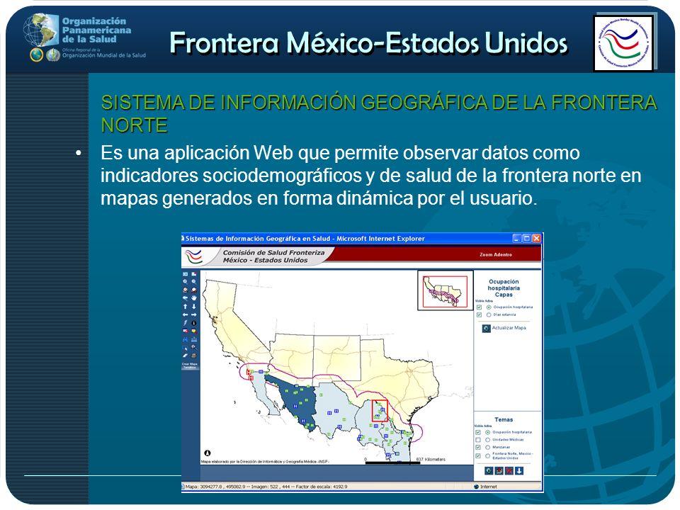 Frontera México-Estados Unidos SISTEMA DE INFORMACIÓN GEOGRÁFICA DE LA FRONTERA NORTE SISTEMA DE INFORMACIÓN GEOGRÁFICA DE LA FRONTERA NORTE Es una ap
