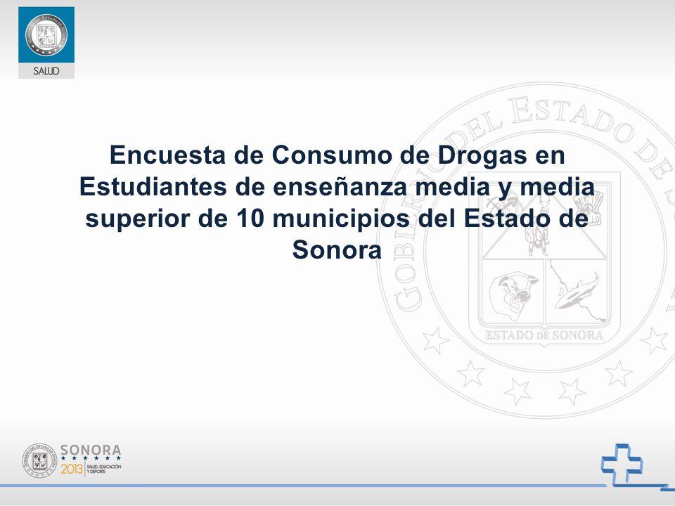 Encuesta de Consumo de Drogas en Estudiantes de enseñanza media y media superior de 10 municipios del Estado de Sonora
