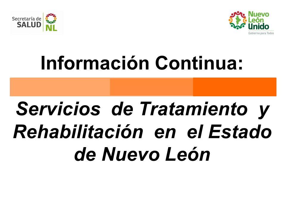 Información Continua: Servicios de Tratamiento y Rehabilitación en el Estado de Nuevo León Fuente: CECA, 2005; SISVEA Monterrey, 2007