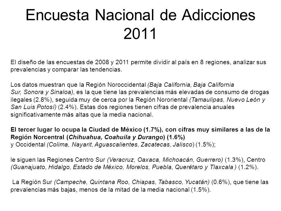 Encuesta Nacional de Adicciones 2011 El diseño de las encuestas de 2008 y 2011 permite dividir al país en 8 regiones, analizar sus prevalencias y comp