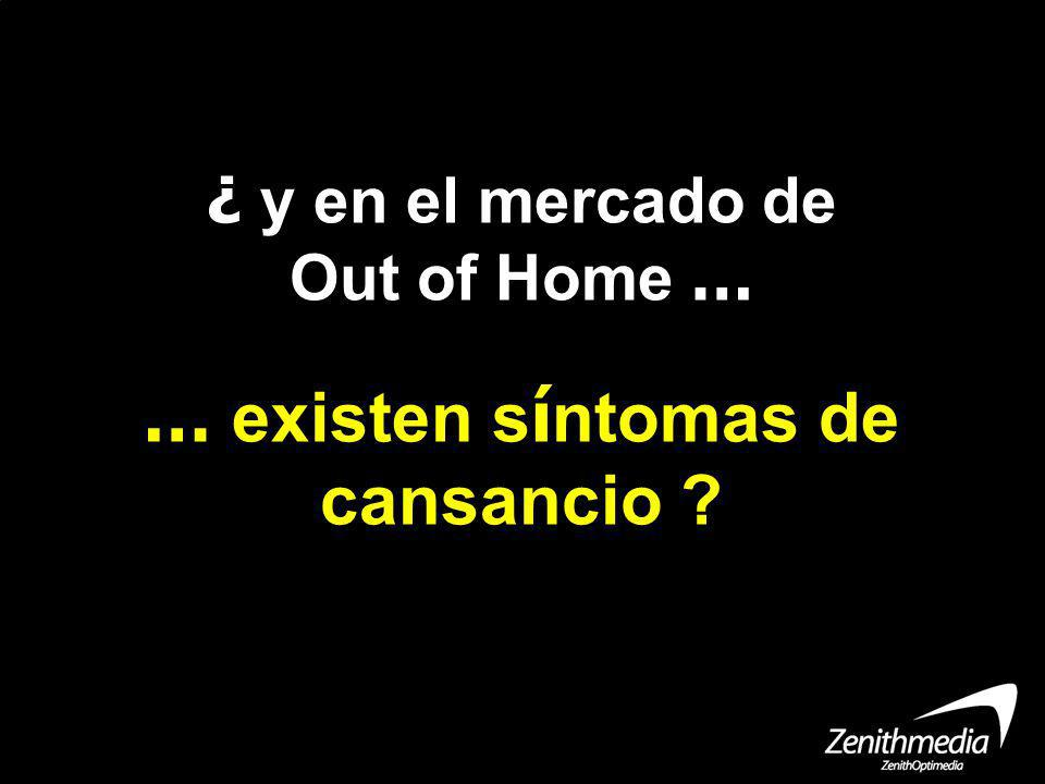 ¿ y en el mercado de Out of Home … … existen s í ntomas de cansancio ?