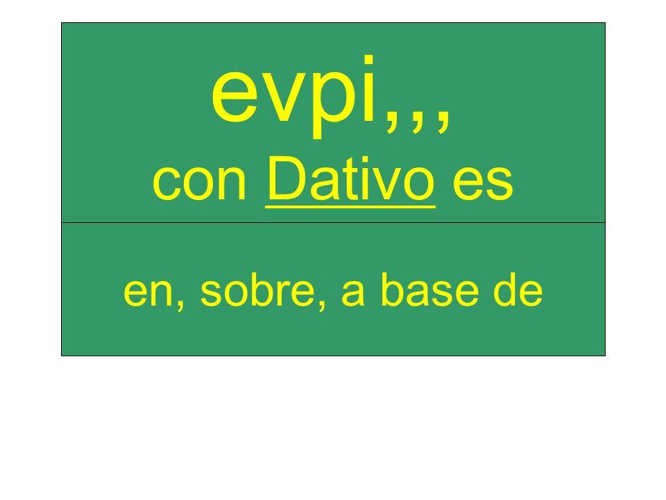 en, sobre, a base de evpi,,, con Dativo es