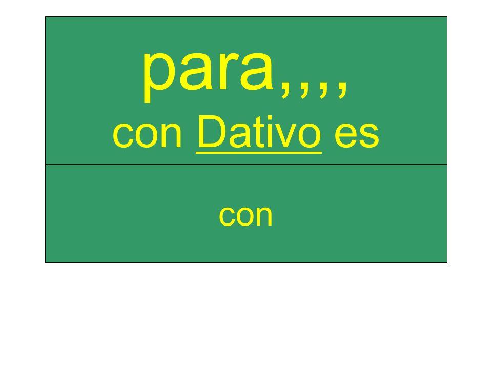 con para,,,, con Dativo es