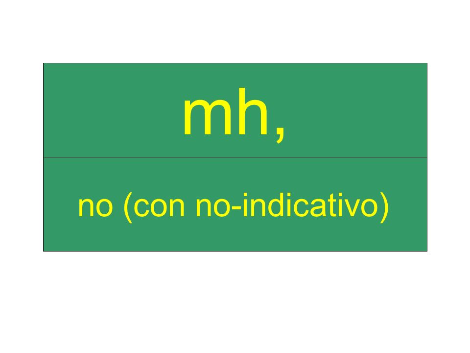 no (con no-indicativo) mh,