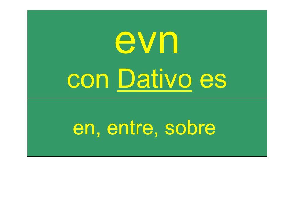 en, entre, sobre evn con Dativo es