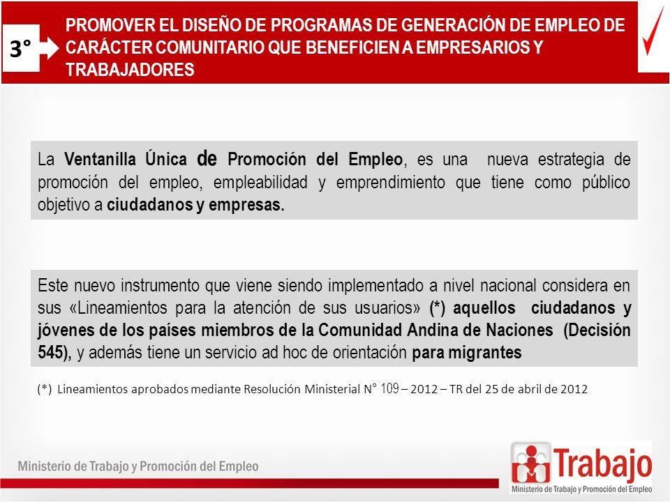 10 3° PROMOVER EL DISEÑO DE PROGRAMAS DE GENERACIÓN DE EMPLEO DE CARÁCTER COMUNITARIO QUE BENEFICIEN A EMPRESARIOS Y TRABAJADORES La Ventanilla Única