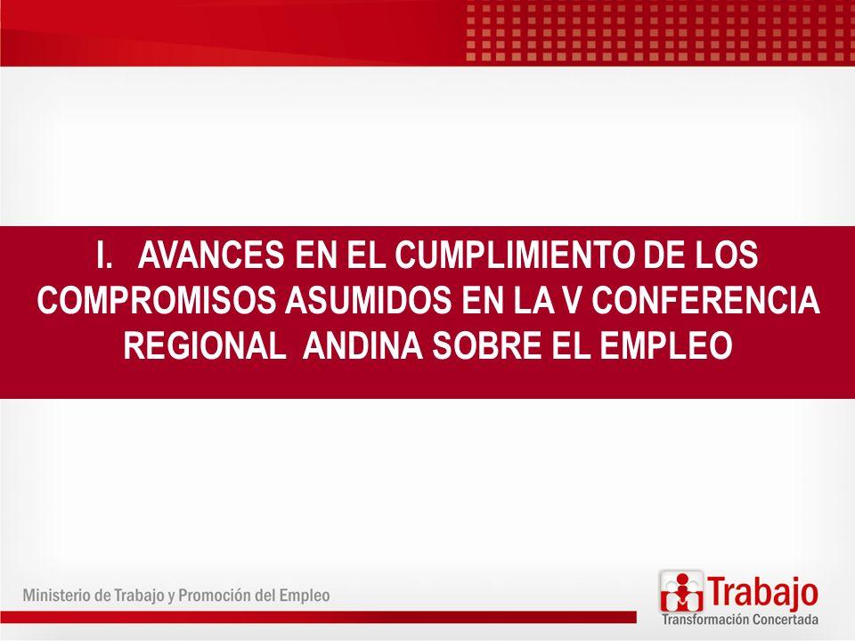 I. AVANCES EN EL CUMPLIMIENTO DE LOS COMPROMISOS ASUMIDOS EN LA V CONFERENCIA REGIONAL ANDINA SOBRE EL EMPLEO