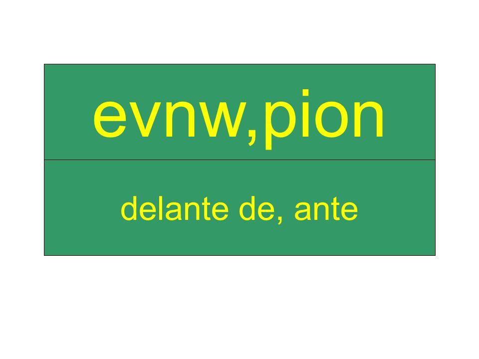 delante de, ante evnw,pion