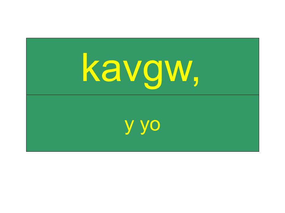y yo kavgw,