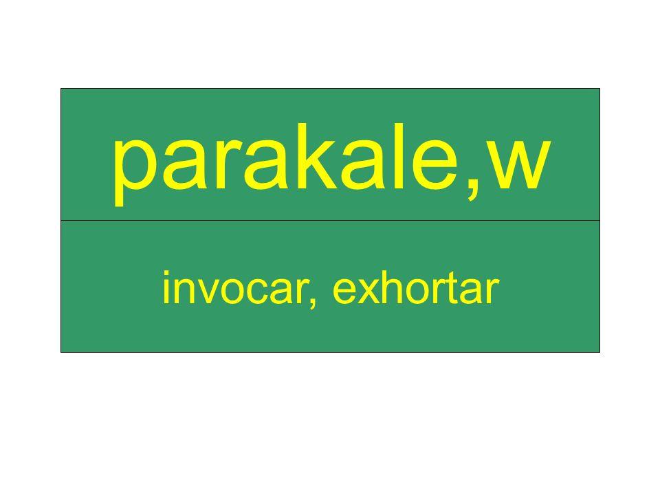 invocar, exhortar parakale,w