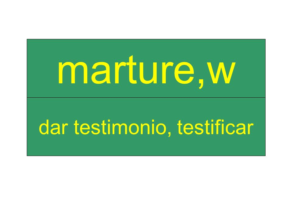 dar testimonio, testificar marture,w