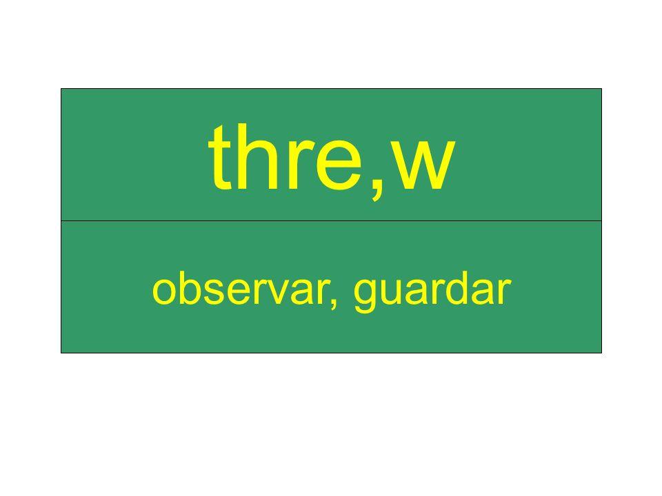 observar, guardar thre,w