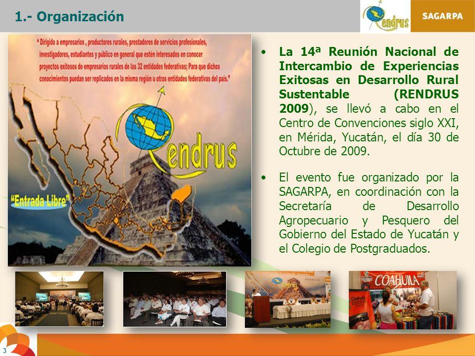 3 1.- Organización La 14ª Reunión Nacional de Intercambio de Experiencias Exitosas en Desarrollo Rural Sustentable (RENDRUS 2009), se llevó a cabo en