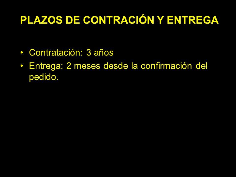 PLAZOS DE CONTRACIÓN Y ENTREGA Contratación: 3 años Entrega: 2 meses desde la confirmación del pedido.