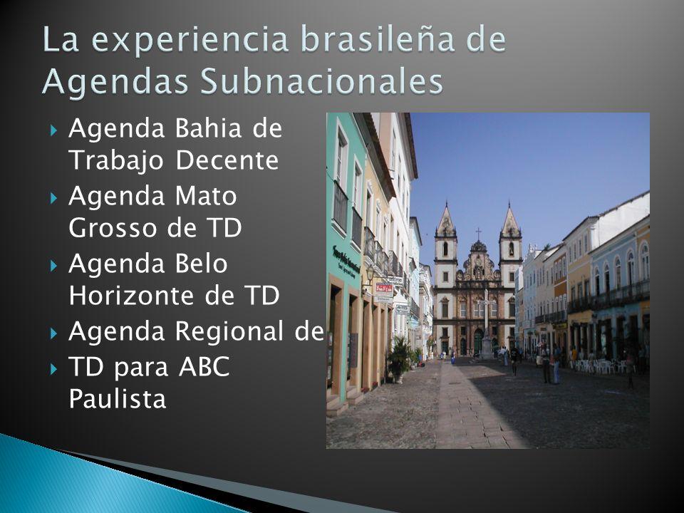 Agenda Bahia de Trabajo Decente Agenda Mato Grosso de TD Agenda Belo Horizonte de TD Agenda Regional de TD para ABC Paulista