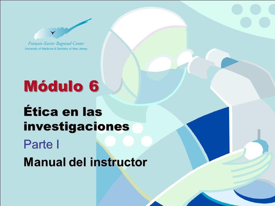 Módulo 6 Ética en las investigaciones Parte I Manual del instructor