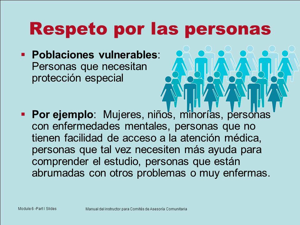 Module 6 -Part I Slides Manual del instructor para Comités de Asesoría Comunitaria Respeto por las personas Poblaciones vulnerables: Personas que nece