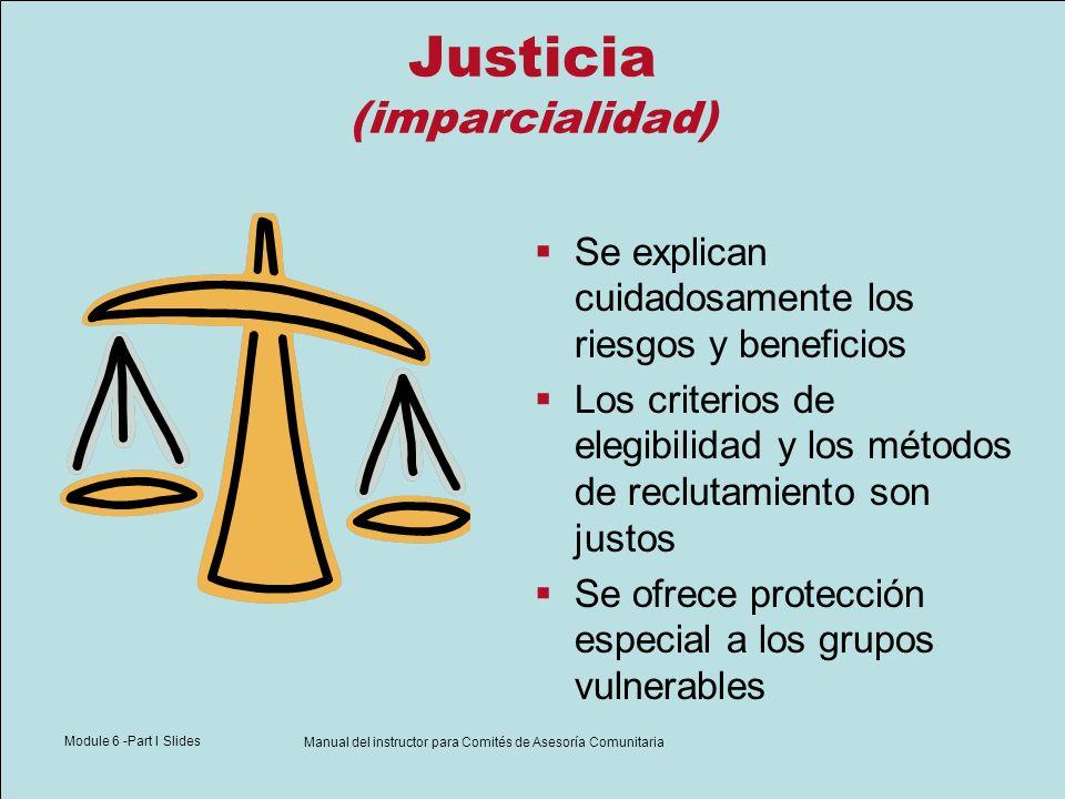 Module 6 -Part I Slides Manual del instructor para Comités de Asesoría Comunitaria Justicia (imparcialidad) Se explican cuidadosamente los riesgos y b