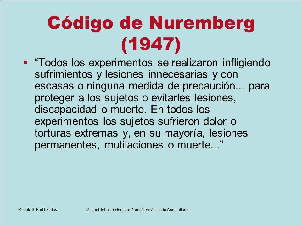 Module 6 -Part I Slides Manual del instructor para Comités de Asesoría Comunitaria Código de Nuremberg (1947) Todos los experimentos se realizaron inf