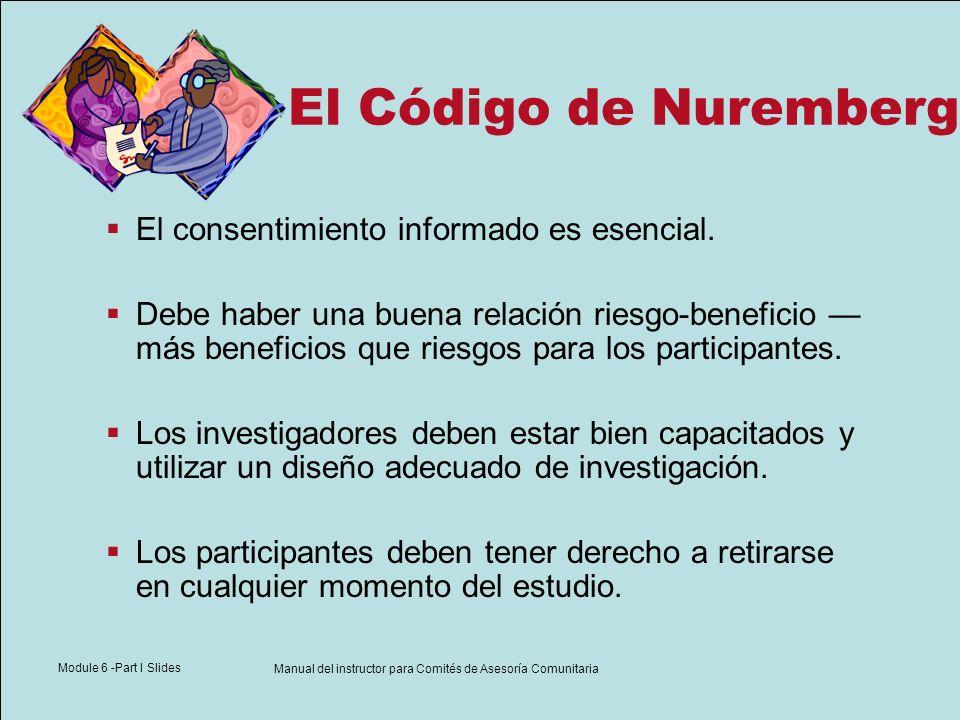 Module 6 -Part I Slides Manual del instructor para Comités de Asesoría Comunitaria El Código de Nuremberg El consentimiento informado es esencial. Deb