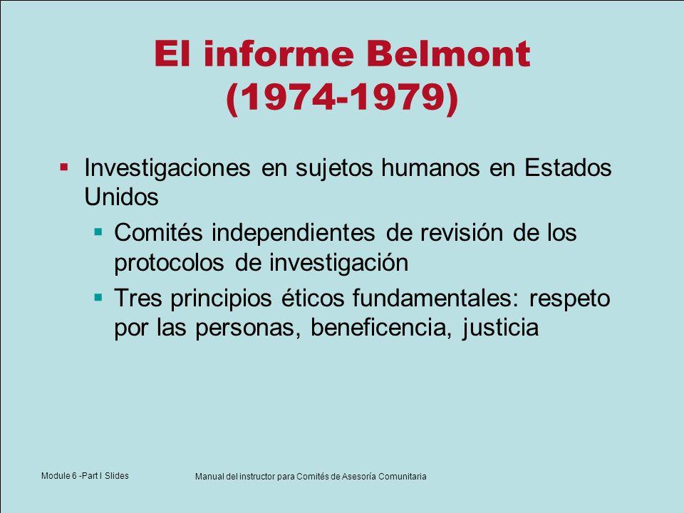 Module 6 -Part I Slides Manual del instructor para Comités de Asesoría Comunitaria El informe Belmont (1974-1979) Investigaciones en sujetos humanos e