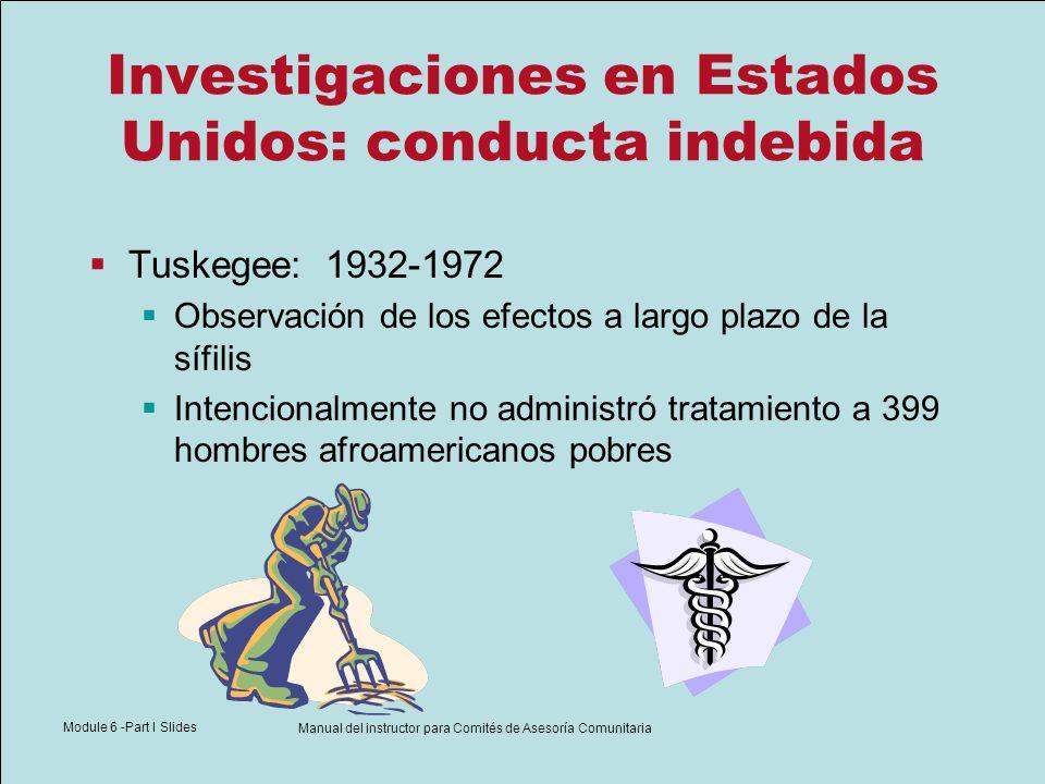 Module 6 -Part I Slides Manual del instructor para Comités de Asesoría Comunitaria Investigaciones en Estados Unidos: conducta indebida Tuskegee: 1932