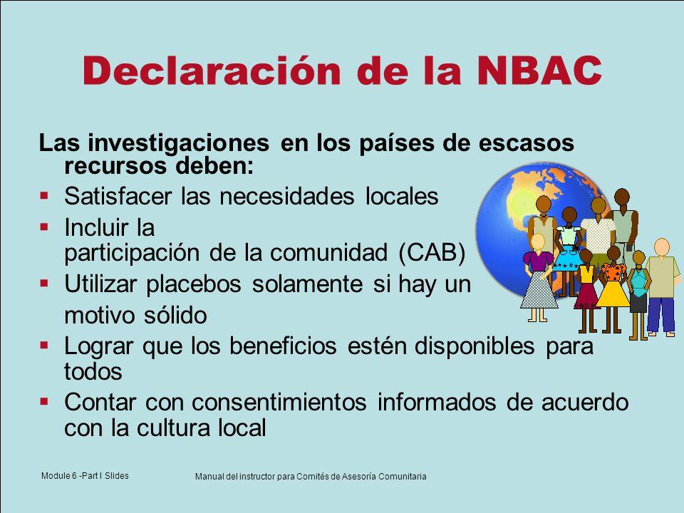 Module 6 -Part I Slides Manual del instructor para Comités de Asesoría Comunitaria Declaración de la NBAC Las investigaciones en los países de escasos
