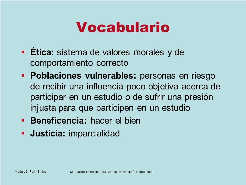 Module 6 -Part I Slides Manual del instructor para Comités de Asesoría Comunitaria Vocabulario Ética: sistema de valores morales y de comportamiento c